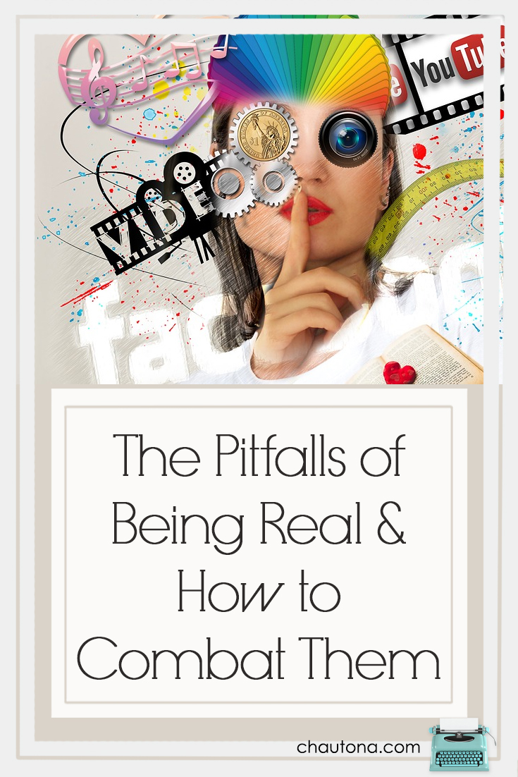 The Pitfalls Of Being Real and How to Combat Them