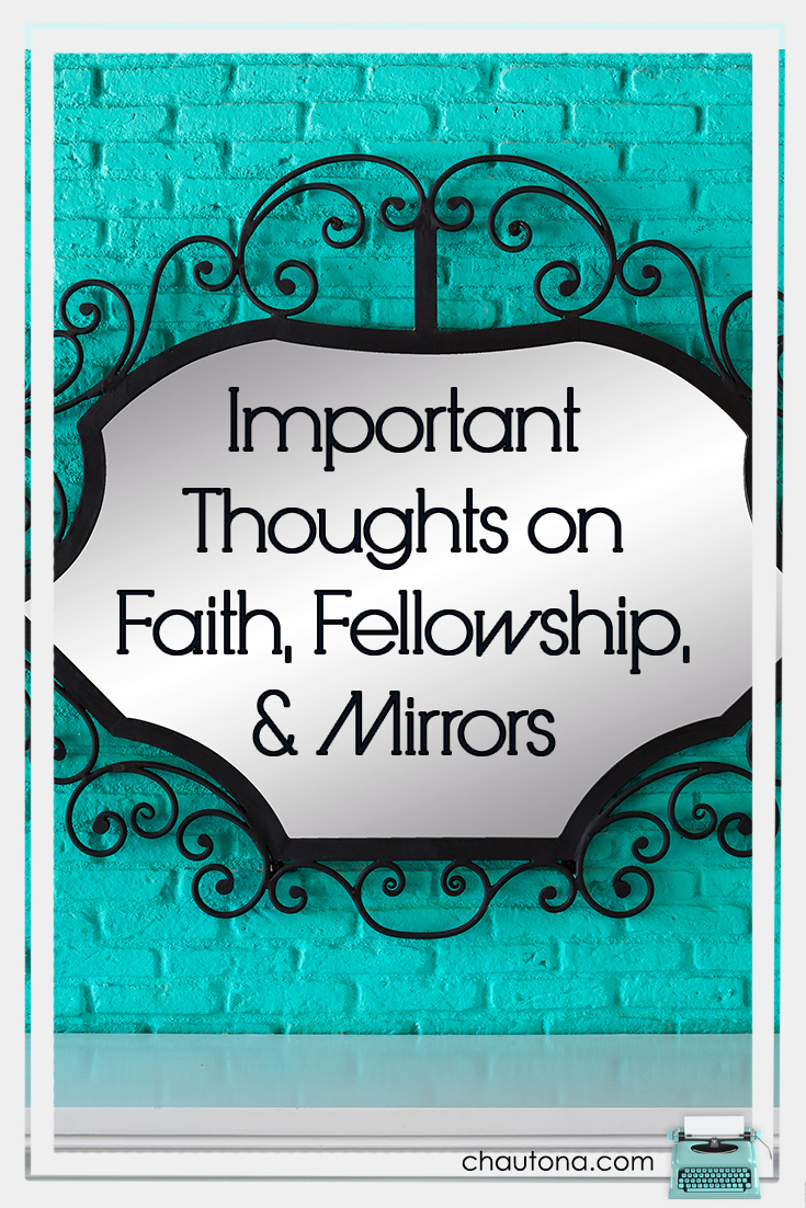 Important Thoughts on Faith, Fellowship, and Mirrors