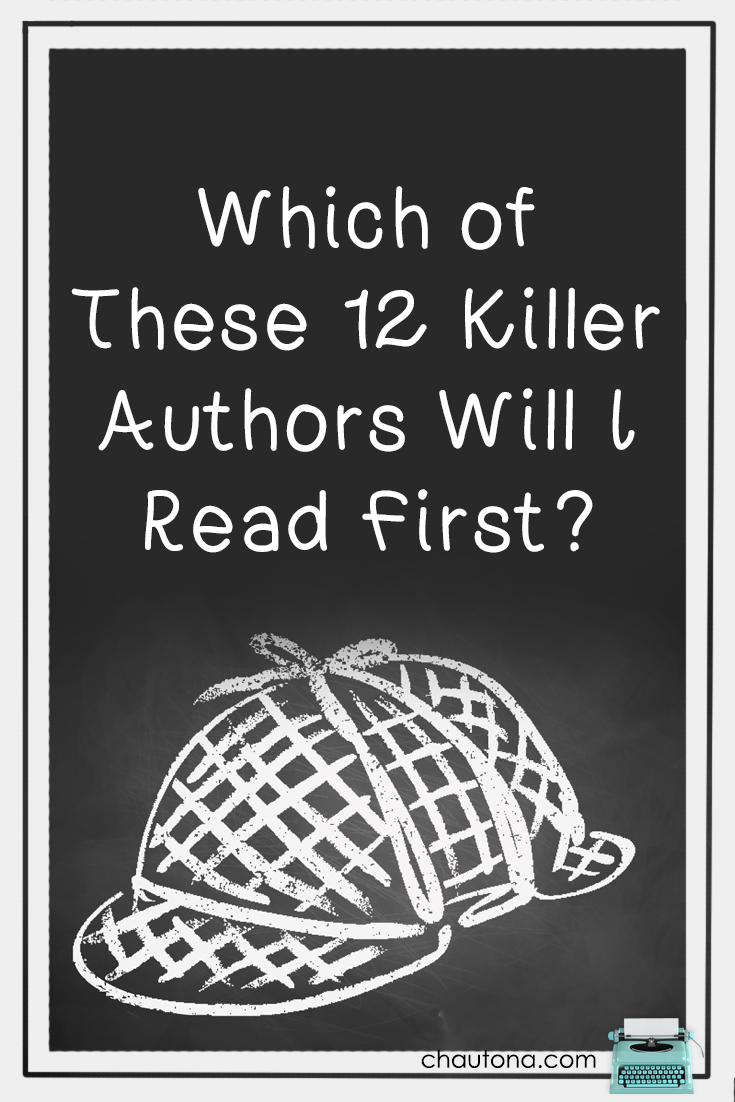 Look, I'm dying to read a good mystery, so I decided to check out some killer mystery authors, and these twelve made the short list. I'm excited to get started.
