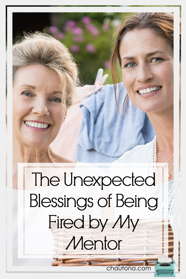 I never knew I could be fired by my mentor until it happened. I also never knew it could be a blessing--but it was.  Here's why.