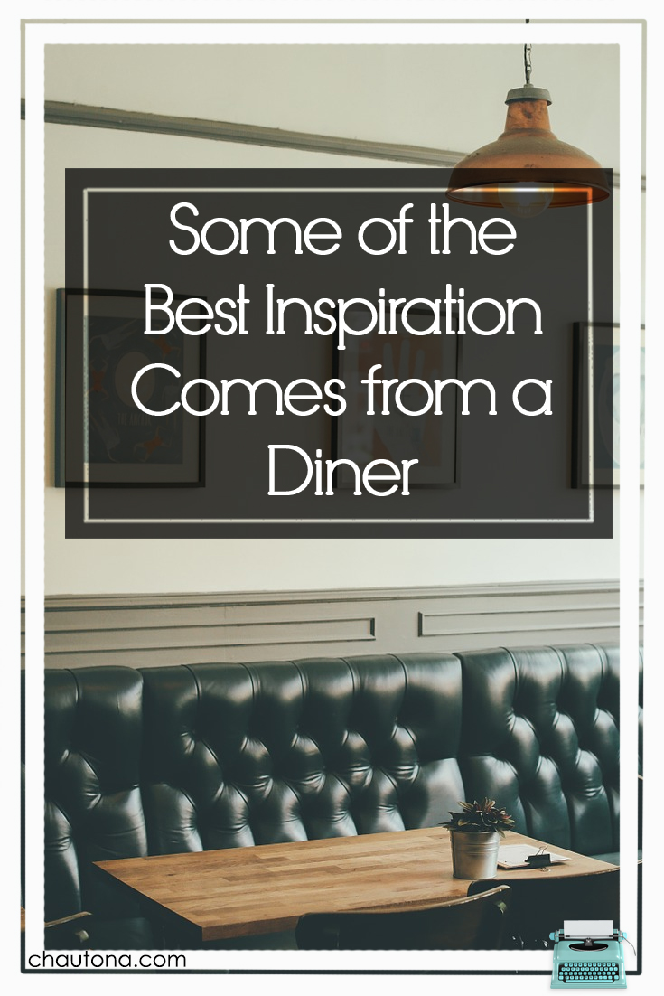 Some of the Best Inspiration Comes from a Diner