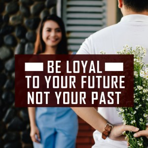Be loyal to your future
