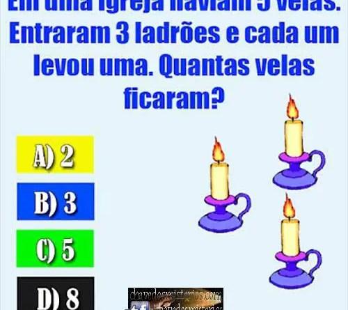 Em uma igreja haviam 5 velas. Entraram 3 ladrões e cada um levou uma. Quantas velas ficaram