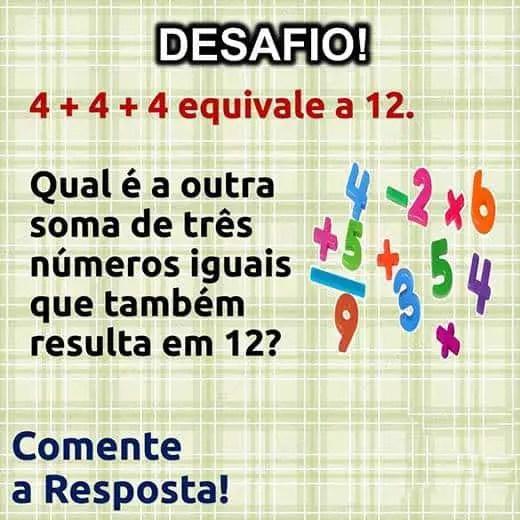 Desafio: Qual soma de três números iguais que também resulta em 12?