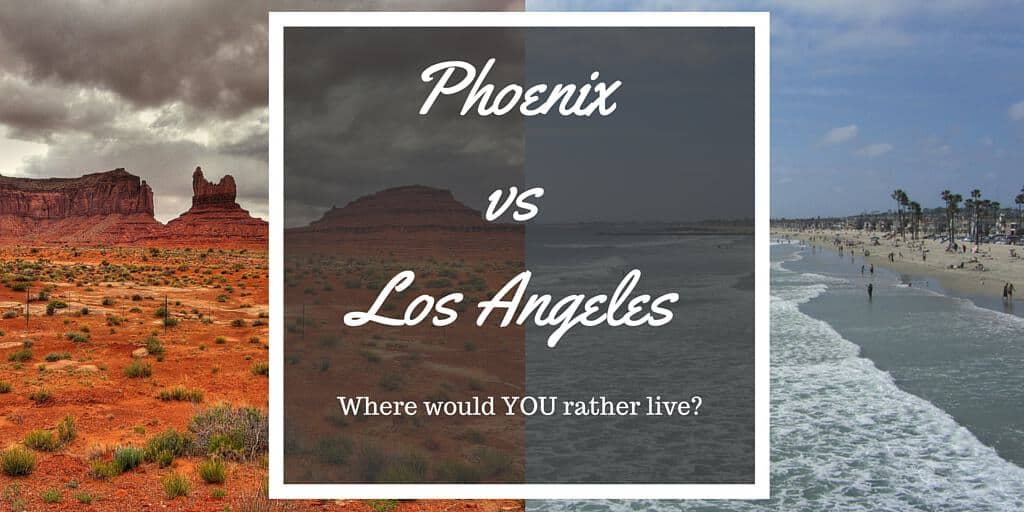 Phoenix vs Los Angeles - Where would YOU rather live?