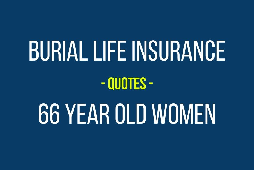 66 Year Old Women Burial Insurance Quote Online Free