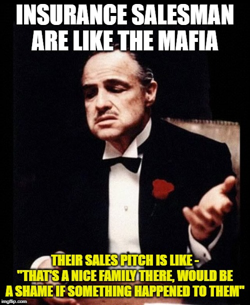 insurance salesman are like the mafia