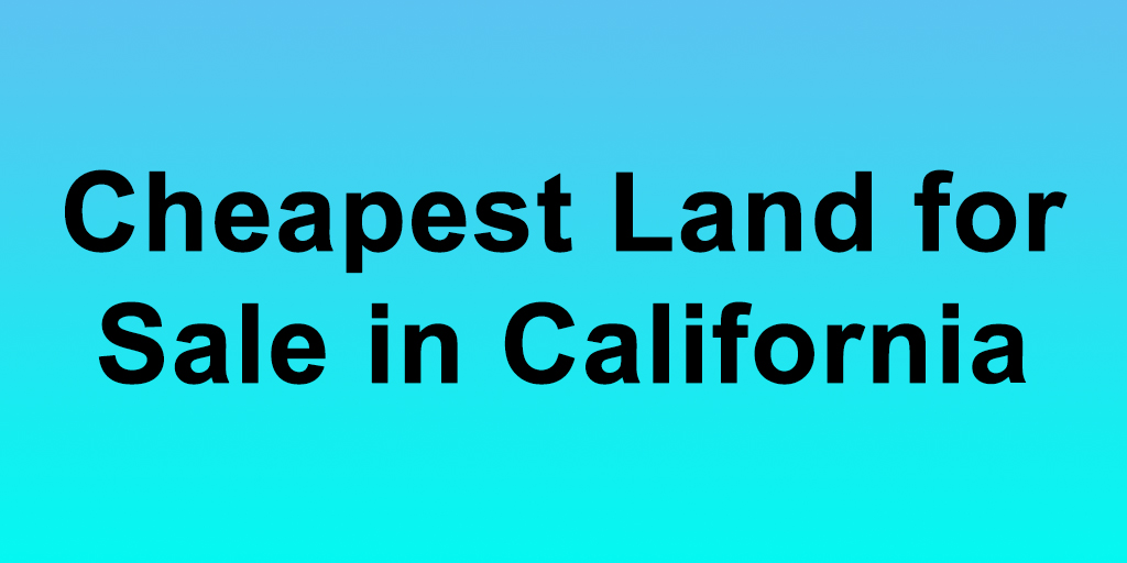 Cheapest Land for Sale in California