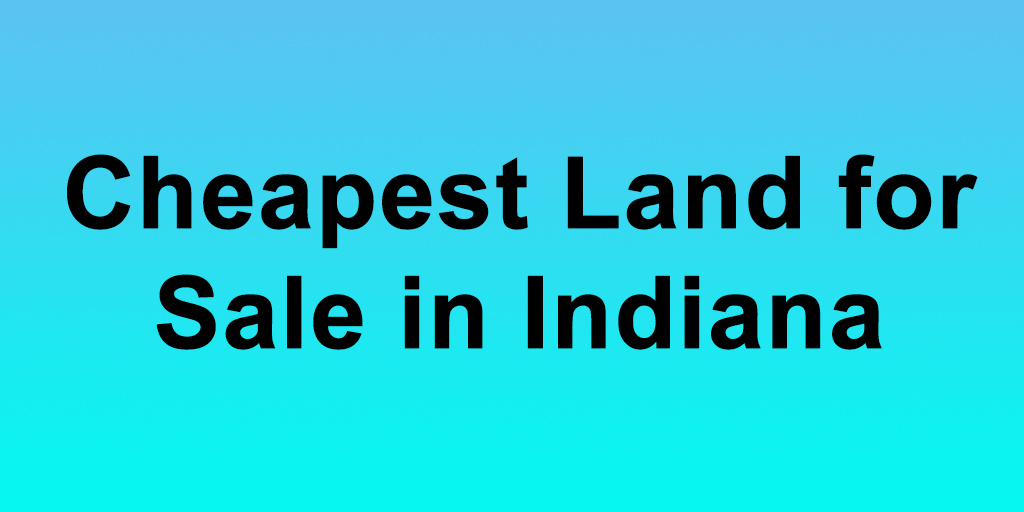 Cheapest Land for Sale in Indiana