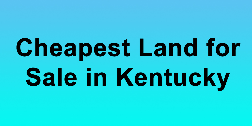 Cheapest Land for Sale in Kentucky