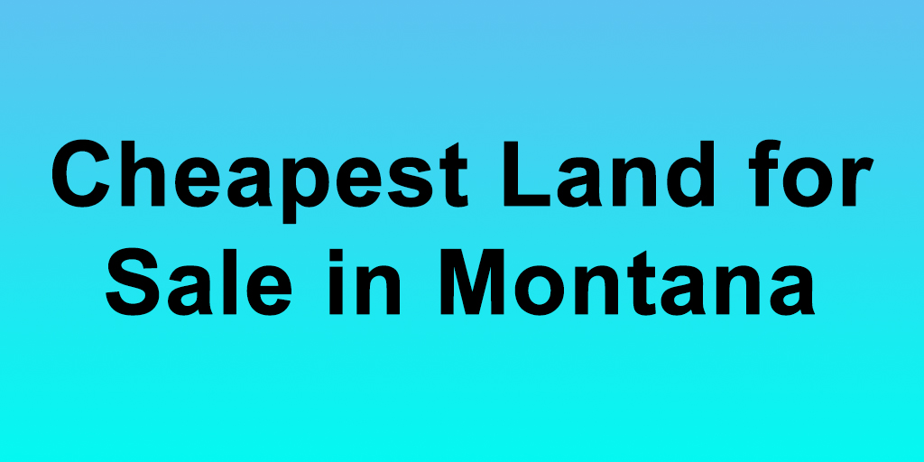 Cheapest Land for Sale in Montana