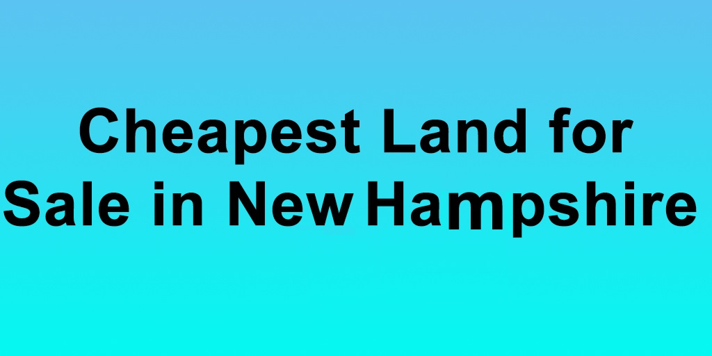 Cheapest Land for Sale in New Hampshire