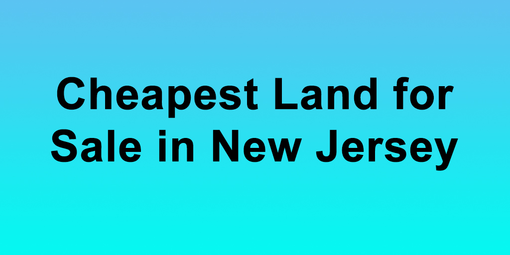 Cheapest Land for Sale in New Jersey