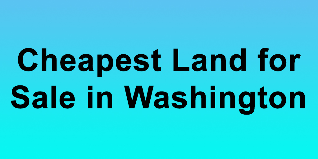 Cheapest Land for Sale in Washington