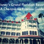 Disney's Grand Floridian Resort: A Cheapskate Princess Guide