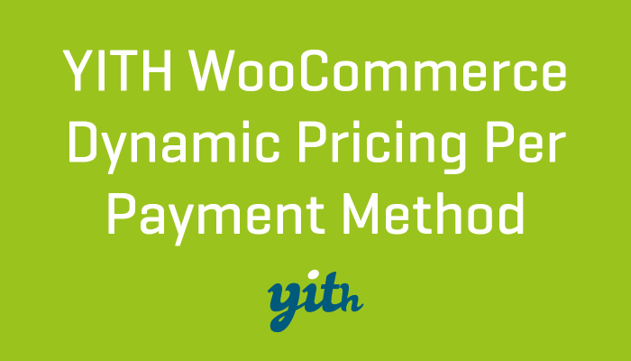 YITH WooCommerce Dynamic Pricing Per Payment Method For WooCommerce Premium