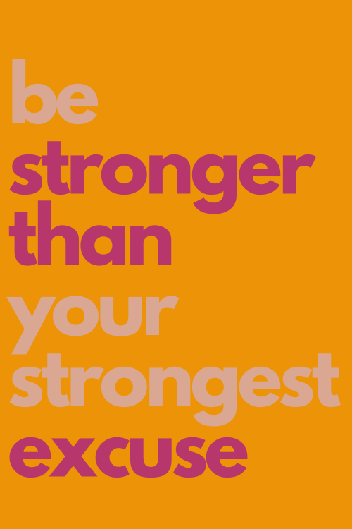 quote be stronger than your strongest excuse