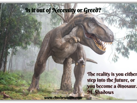 Is it out of Necessity or Greed?