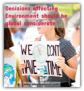 Decisions affecting Environment should be global considerate