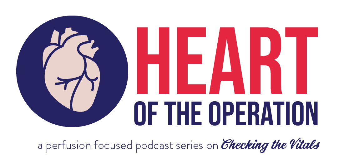 Perfusion Podcast: Heart of the Operation