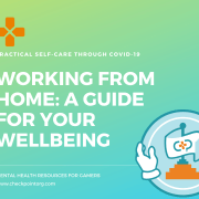 Working from Home – A Guide for your Wellbeing