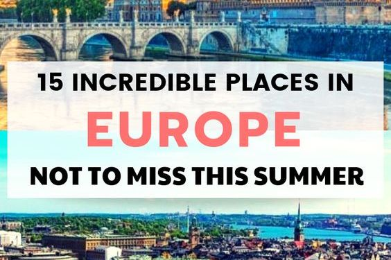 15 Incredible Places To Visit In Europe This Summer