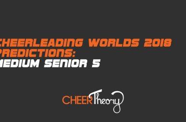 Medium-Senior-5- Cheerleading Worlds 2018 predictions