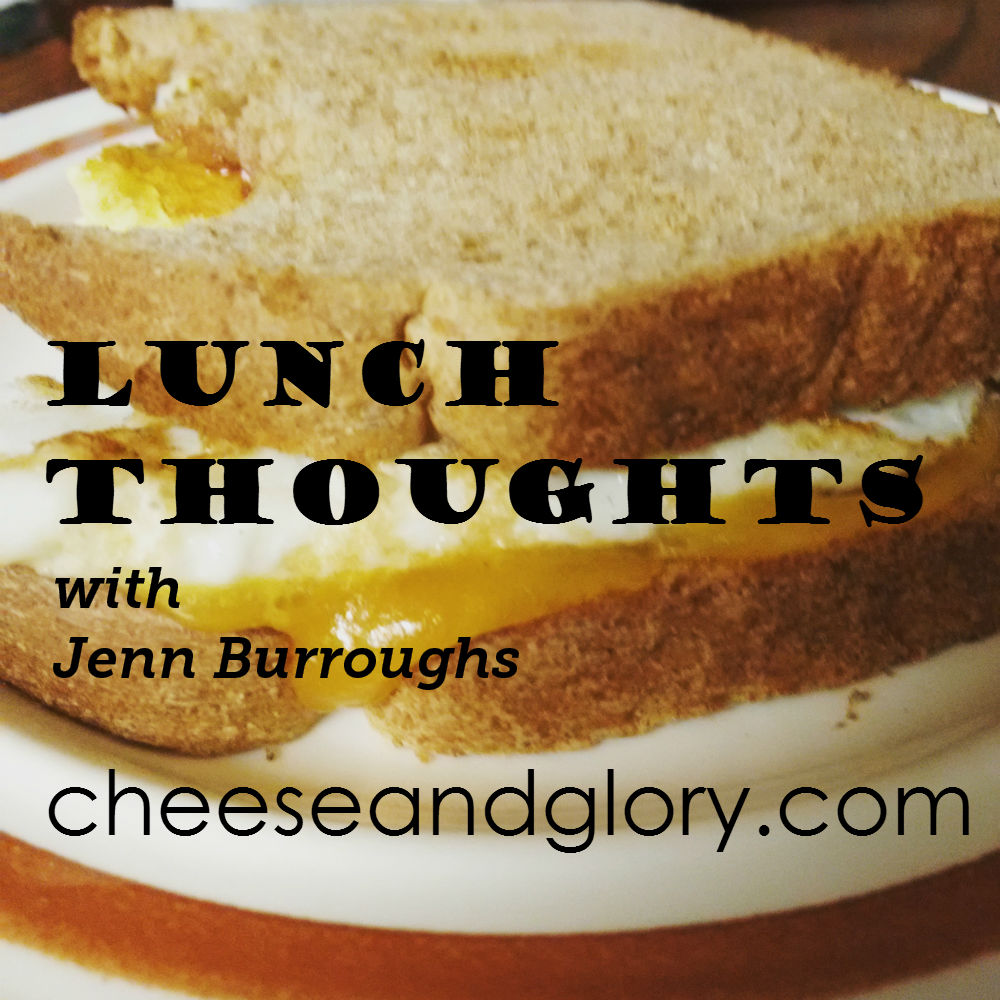 cheese sandwich with text - lunch thoughts with jenn burroughs cheeseandglory.com