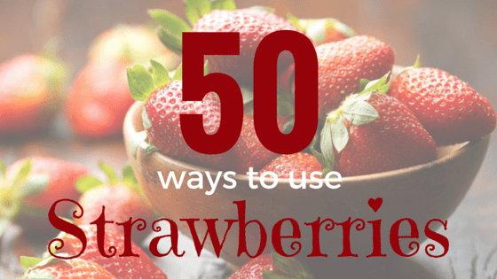 50 Ways to Use Strawberries