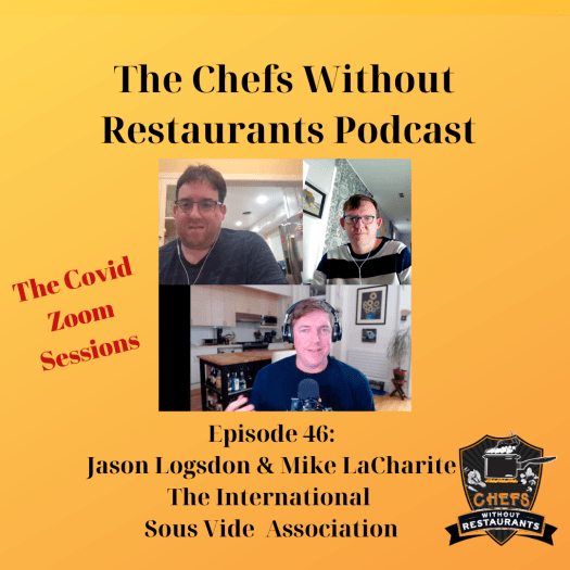 The Chefs Without Restaurants Podcast - Episode 46 Jason Logsdon and Mile LaCharite from The International Sous Vide Association