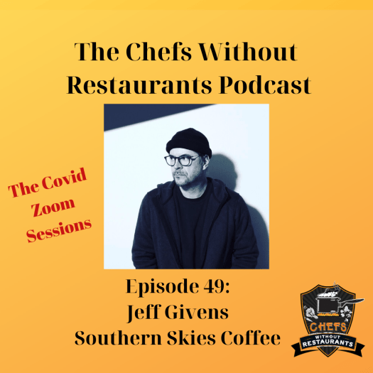 The Chefs Without Restaurants Podcast - Episode 48 Jeff Givens of Southern Skies Coffee Roasters - Building His Coffee Business, and Lots of Coffee Talk