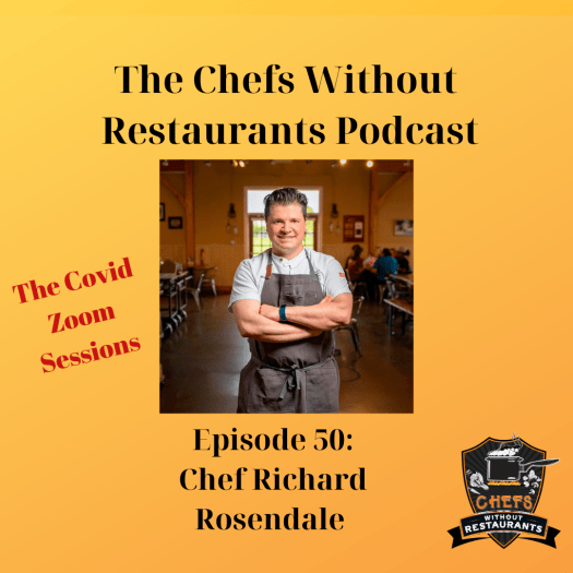 The Chefs Without Restaurants Podcast – Episode 50 Certified Master Chef Rich Rosendale Discusses Ghost Kitchens, Culinary School, Cooking Competitions and Diversifying Your Business Portfolio