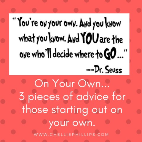 On your own-3 pieces of advice for those starting out on your own.