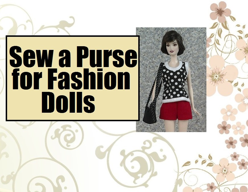 "Image of Ashley Greene doll from the Twilight doll set wearing handmade doll clothes, including a summer top, shorts, and a purse. Words say, ""Sew a purse for fashion dolls"""