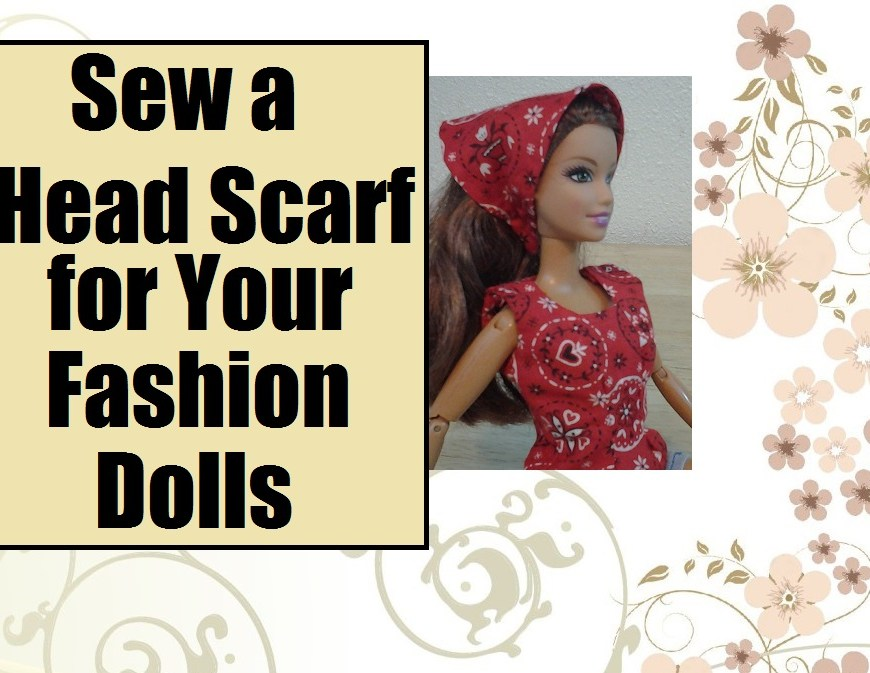 "Image of Barbie doll in handkerchief-style head scarf with overlaying words ""sew a head scarf for your fashion dolls"""
