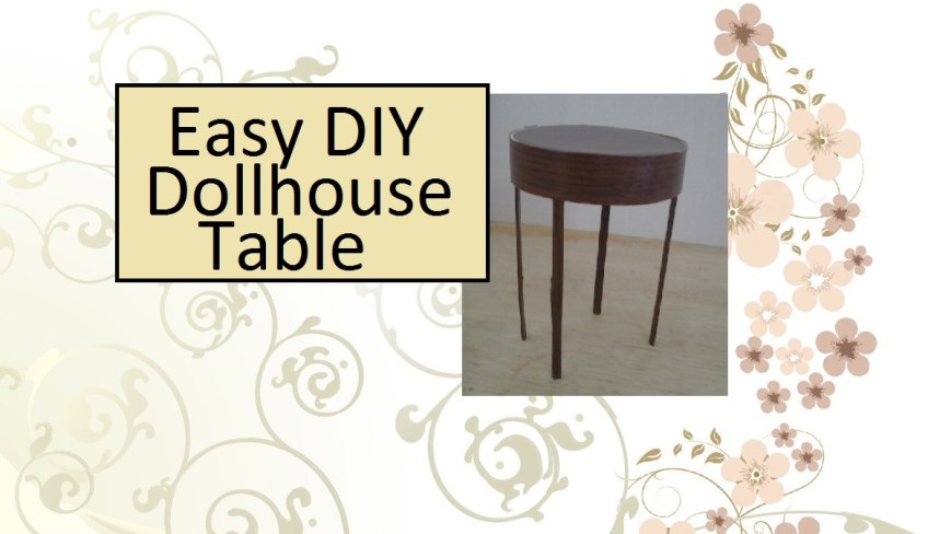 """Here we see a round doll table with narrow legs. Overlay says, """"easy D.I.Y. dollhouse table."""""""