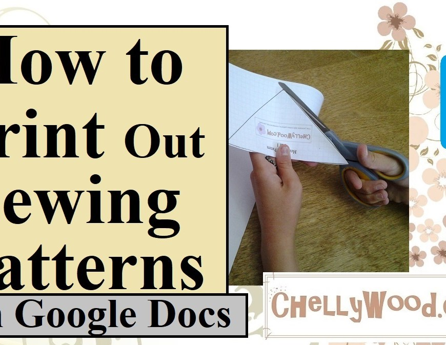 """Visit ChellyWood.com for free, printable sewing patterns for dolls of many shapes and sizes. Image shows a young woman's hands cutting out a printed sewing pattern. Overlay says, """"How to print out sewing patterns using Google Docs,"""" and it has a watermark of chellywood.com."""