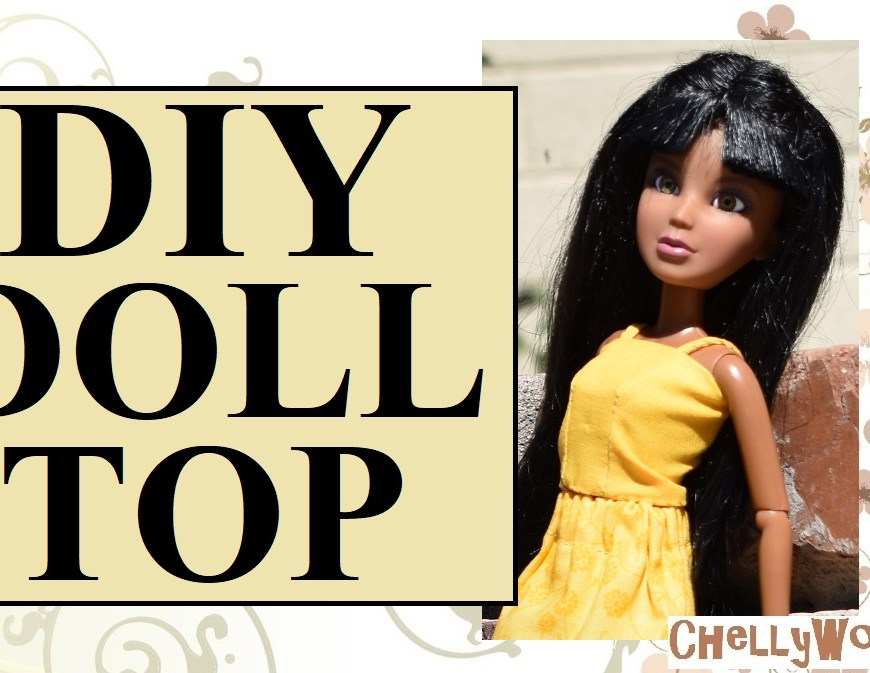 "Visit ChellyWood.com for free, printable patterns for dolls of many shapes and sizes. Image shows a Spin Master Liv Doll wearing a hand-made strappy summer top, and overlay says, ""DIY doll top"" with the url ChellyWood.com in the lower-right-hand corner of the image."