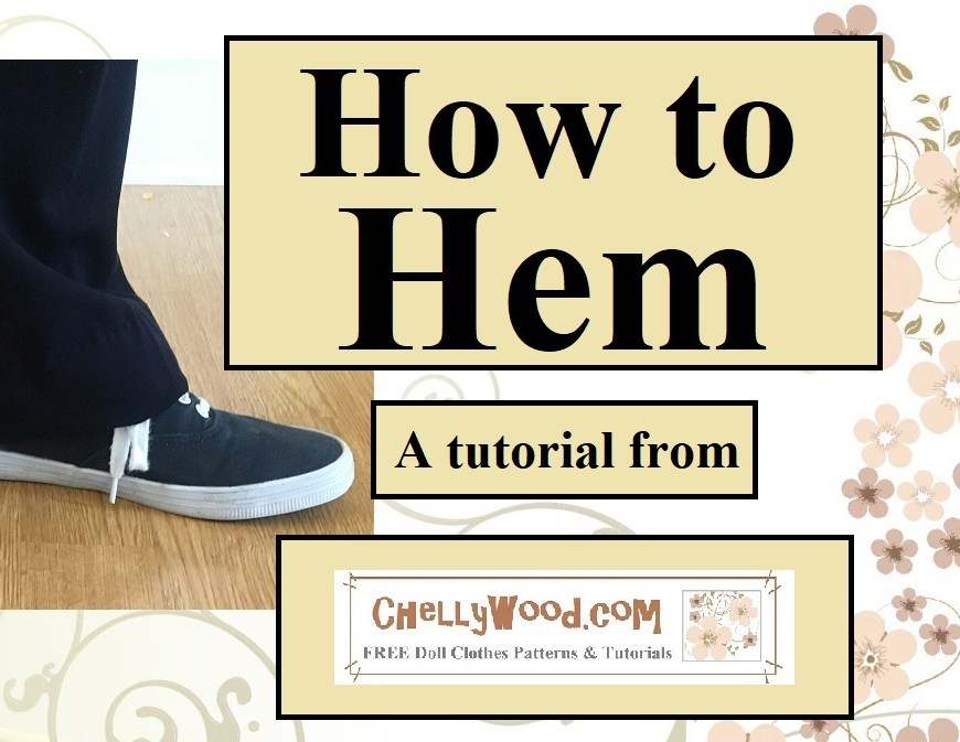 Visit ChellyWood.com for free sewing patterns and tutorials. Image shows a person's lower leg and sneaker-covered foot wearing newly-hemmed pants. Overlay reads: How to hem (a tutorial from) ChellyWood.com FREE sewing patterns and tutorials.