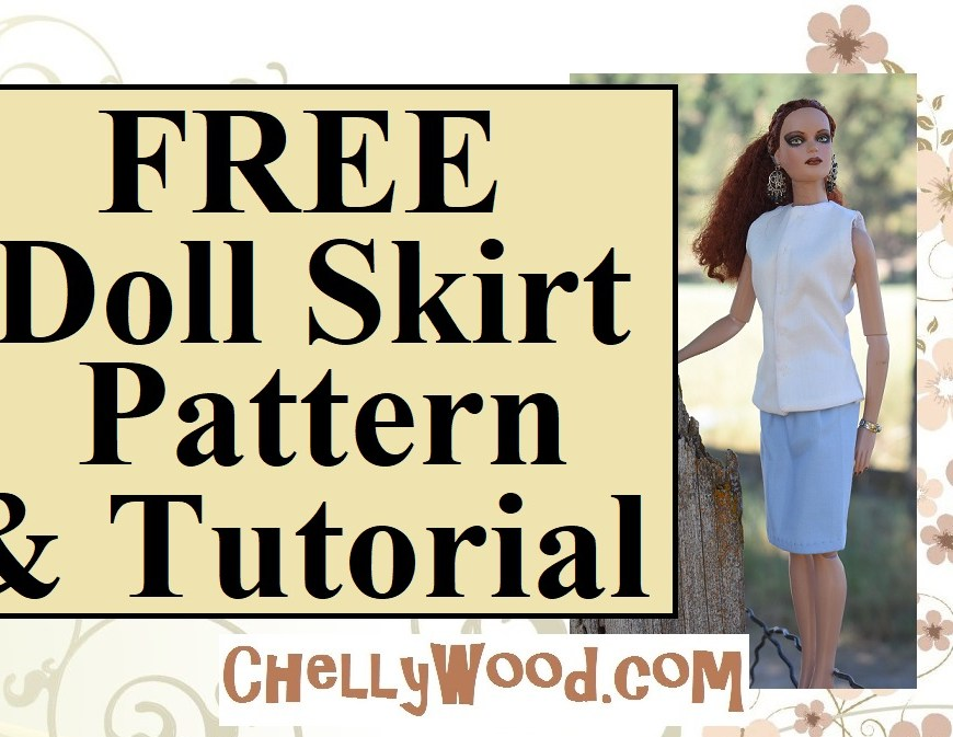 "Visit ChellyWood.com for free, printable sewing patterns and tutorials for dolls of many shapes and sizes. Image shows a Tonner doll wearing a handmade outfit consisting of a summer shirt and business skirt. Overlay says ""FREE doll skirt pattern and tutorial"" and offers the URL ChellyWood.com."