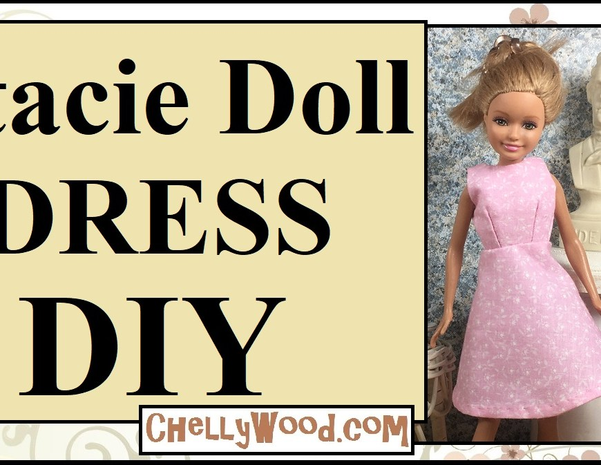 "Visit ChellyWood.com for FREE printable sewing patterns and tutorials for doll clothes to fit dolls of many shapes and sizes. Image shows Mattel's Stacie doll (Barbie's little sister) wearing a pretty pink A-line dress. The skirt flares in a lovely flowing design. The title of this video header says, ""Stacie Doll DRESS DIY"" and offers the URL ChellyWood.com."