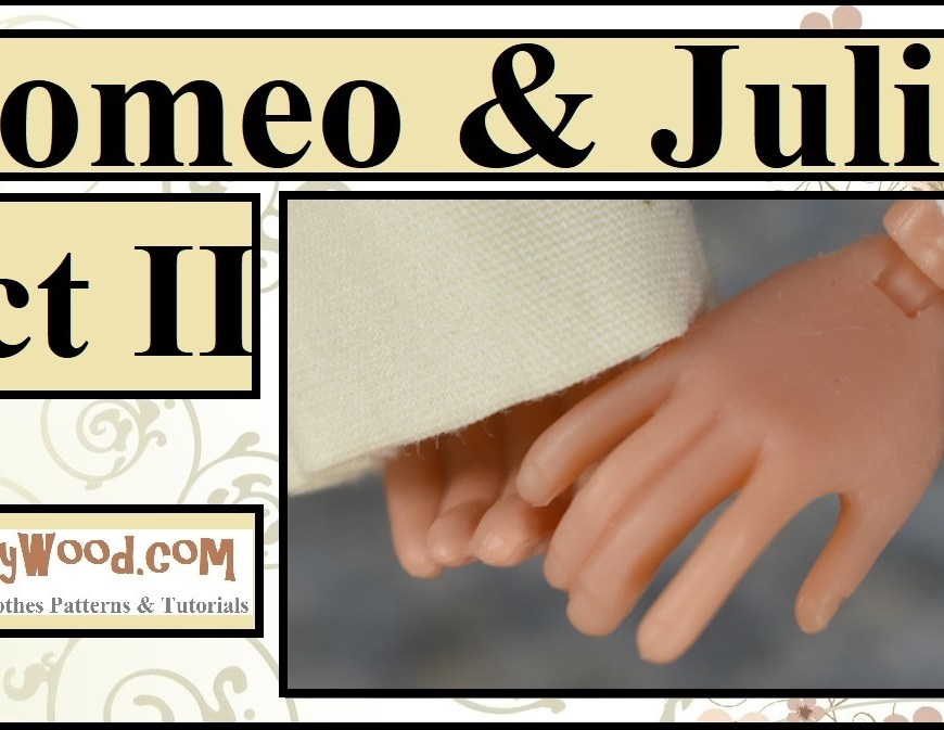 "Please visit ChellyWood.com for FREE printable sewing patterns for dolls of many shapes and sizes. Image shows two fashion dolls' hands nearly clasped. Overlay says ""Romeo and Juliet Act 2"" and offers the URL ChellyWood.com with an explanation, ""FREE printable sewing patterns and tutorials for dolls of many shapes and sizes."" This header is for the stop-motion video of Shakespeare's Romeo and Juliet performed by dolls--largely fashion dolls, including Mattel's Barbie, Momoko dolls, Lammily dolls, Monster High dolls, and World of Love dolls from Hasbro."