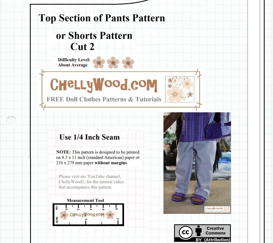 "This pattern is the top half of a pants pattern that fits 18"" dolls like American Girl (AG), Madame Alexander, and other 18-inch dolls. This pants pattern is free and printable at ChellyWood.com, and the pattern has been marked with a ""Creative commons Attribution"" mark as well as the URL ChellyWood.com which serves as a watermark for this and other doll clothes patterns that are free and printable on the ChellyWood.com website. This pattern can be used to make shorts for 18 inch dolls, or you can print the second half of the pattern to make a pair of pants to fit 18-in (46 cm) dolls like the American Girl dolls and Madame Alexander dolls."