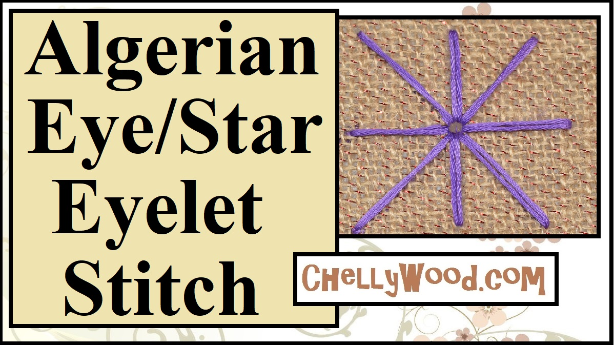 """Please visit ChellyWood.com for free sewing patterns, tutorial videos, and embroidery projects. The image shows the Algerian eye embroidery stitch (also called the """"star eyelet"""" stitch. The overlay offers the URL ChellyWood.com, where this stitchery tutorial demonstrates how to do either the algerian eye or star eyelet embroidery stitches."""
