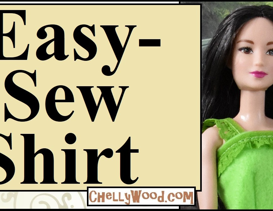"Please visit ChellyWood.com for FREE printable sewing patterns to fit dolls of many shapes and sizes. The image shows a Mattel Barbie doll wearing a hand-made felt shirt with lace straps and a lace embellishment at the top of the chest area. The overlay says ""easy-sew shirt"" and offers the URL ChellyWood.com, where crafters and sewing enthusiasts (or even just people learning how to sew--absolute beginners at sewing) can learn to sew this doll's shirt in a short amount of time. Both the free doll clothes patterns and tutuorial videos are provided (tutorial video on youtube) to help kids or adults learn to sew barbie-sized clothes for dolls."