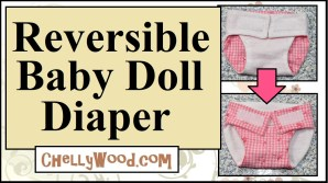 Click here for the patterns and tutorials for making this project: https://chellywood.com/2019/06/27/sewingblogger-thursday-lets-sew-a-reversible-diaper-for-baby-dolls-w-free-patterns/