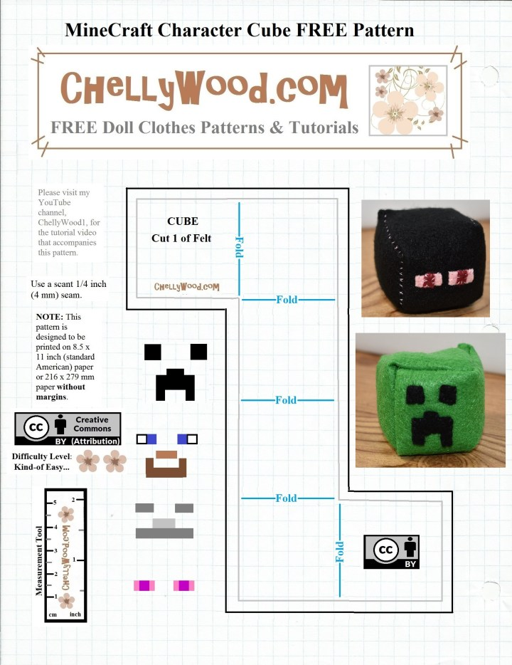 This free printable pattern is available in PDF format on ChellyWood.com under CRAFTS in the home page gallery. It's a free pattern for a Minecraft character cube made of felt. The characters of the Creeper, Enderman, Skeleton, and Steve. The project uses a small swatch of felt with tiny pieces of various-colored felt sewn or glued on to make a face. The project can be a plush toy when completed or it can be a hacky sack (footsack). Go to ChellyWood.com to dowload the full free printable PDF sewing pattern for making these Minecraft characters.