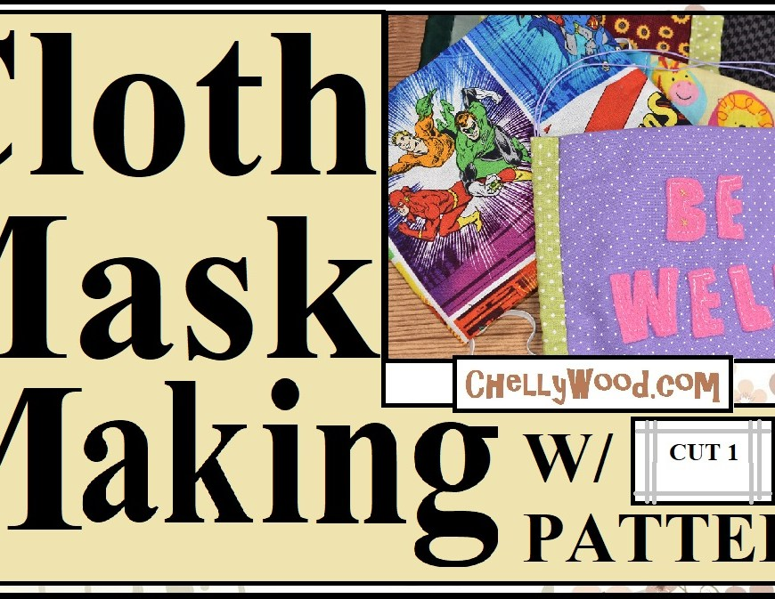 "The image shows a selections of handmade masks that would be fun for boys or girls. One shows superheroes; another has felt words stitched on the mask that say ""be well,"" and still others use simple colors of fabric for perhaps a father to wear. The words on the image say ""Cloth Mask Making with Pattern"" and the image includes the URL where you can download the free printable PDF sewing pattern for making all of these easy-to-sew, reversible cloth face masks for the whole family (including patterns for small children and a doll). Click on the link in the caption to access all the patterns and tutorials."