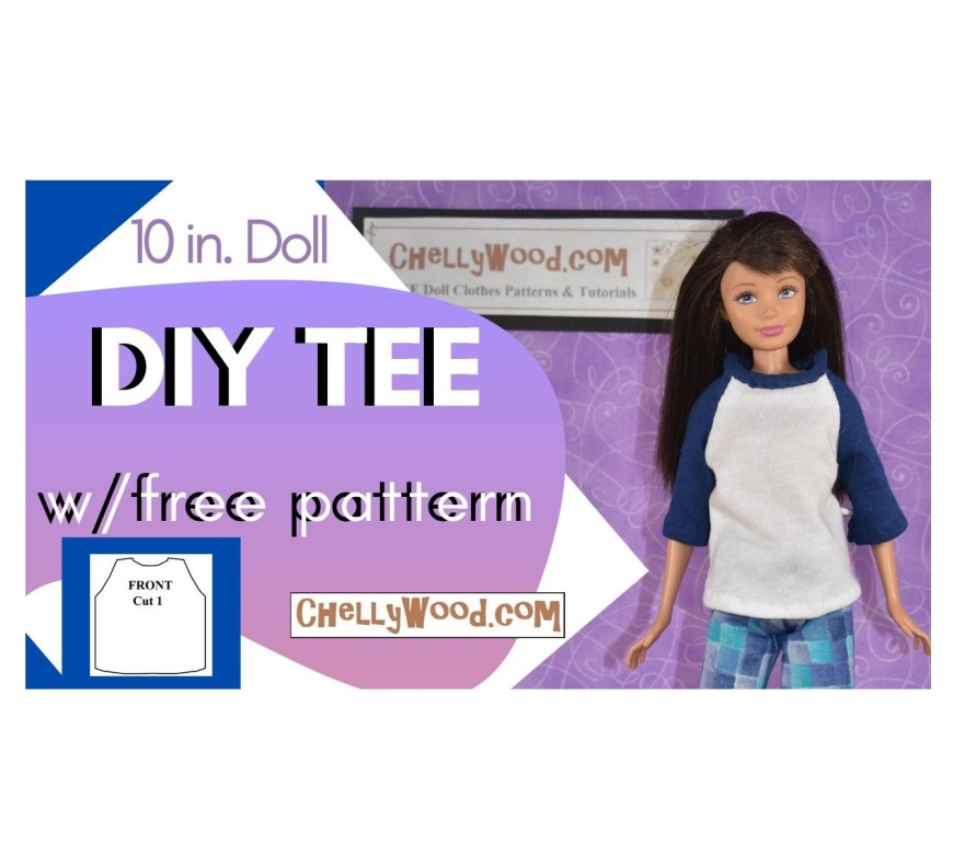 The image shows the header for a YouTube tutorial video that explains how to make a T-shirt (also spelled Tee Shirt) to fit Mattel's Skipper dolls and 10 inch fashion dolls like Disney Princess dolls, Project MC2 dolls, and Petite Barbies. Visit ChellyWood.com to view the free tutorial video for showing Skipper sized T shirts and to download the free printable PDF sewing pattern for making a Skipper doll T-shirt.