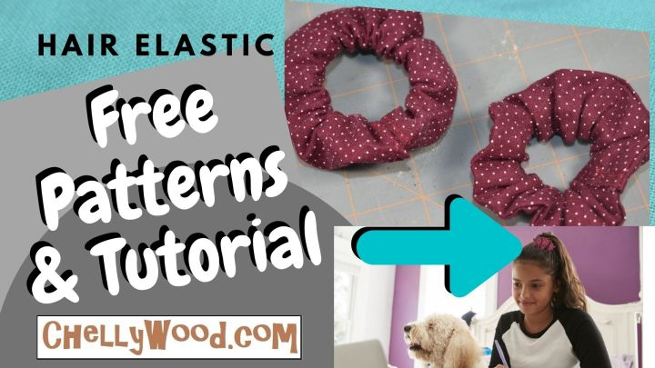 "The image shows two scrunchie-style hair ties with the overlaying words ""hair elastic free patterns and tutorial"" and the URL for the free patterns and tutorial videos is ChellyWood.com. There's also an image of a young girl -- maybe pre-teen or teenage -- wearing a similar handmade scrunchy hair elastic."